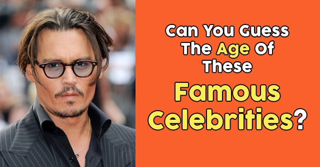 Can You Guess The Age Of These Famous Celebrities?