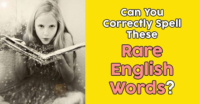 Can You Correctly Spell These Rare English Words?
