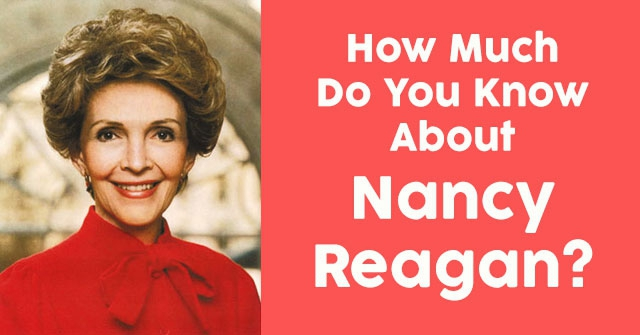 How Much Do You Know About Nancy Reagan?