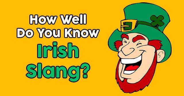 How Well Do You Know Irish Slang?
