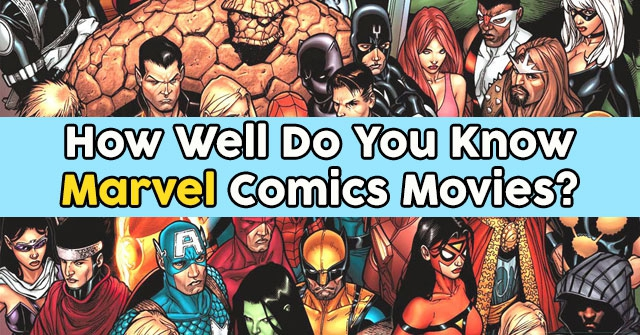 How Well Do You Know Marvel Comics Movies?