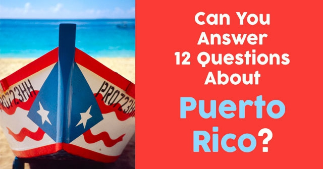 Can You Answer 12 Questions About Puerto Rico?