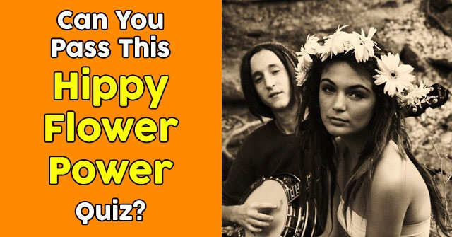 Can You Pass This Hippy Flower Power Quiz?
