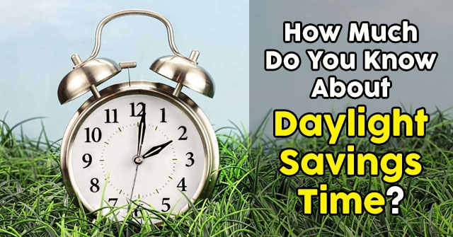 How Much Do You Know About Daylight Savings Time?