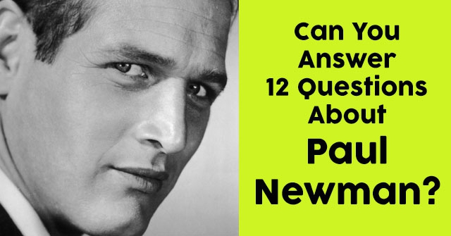 Can You Answer 12 Questions About Paul Newman?