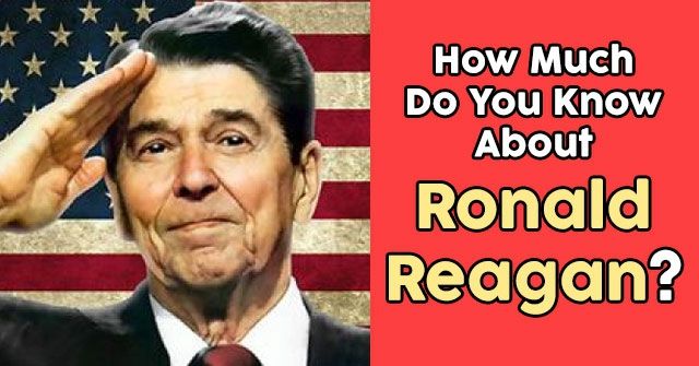 How Much Do You Know About Ronald Reagan?