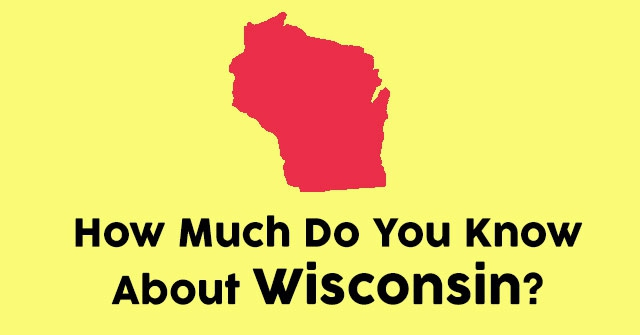 How Much Do You Know About Wisconsin?