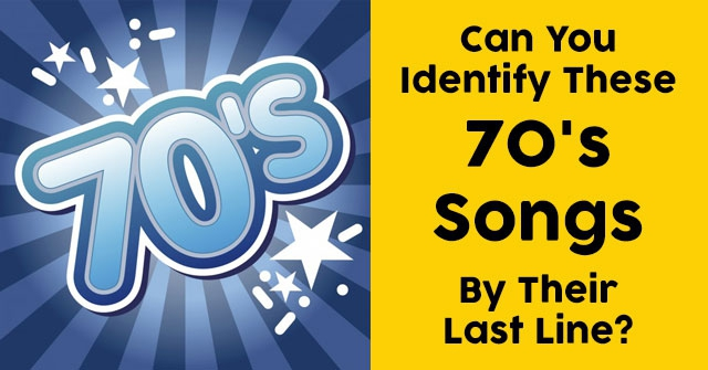 Can You Identify These 70's Songs By Their Last Line?