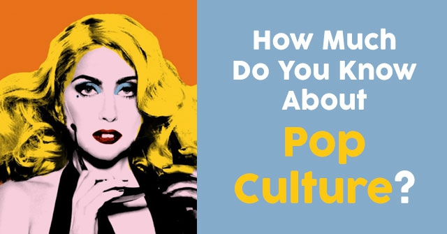 How Much Do You Know About Pop Culture?