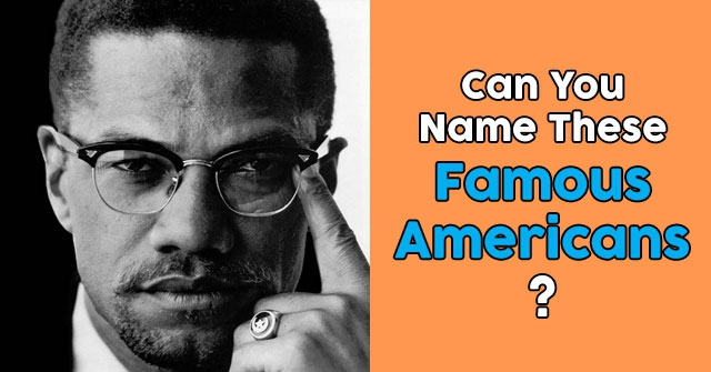 Can You Name These Famous Americans?