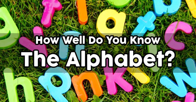How Well Do You Know The Alphabet?