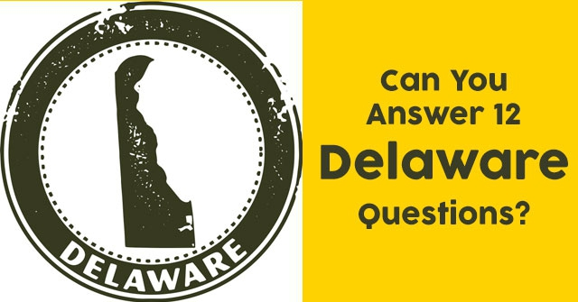 Can You Answer 12 Delaware Questions?