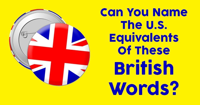 Can You Name The U.S. Equivalents Of These British Words?