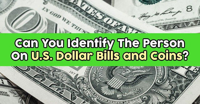 Can You Identify The Person On U.S. Dollar Bills and Coins?