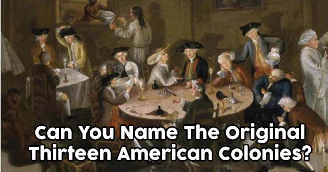 Can You Name The Original Thirteen American Colonies?
