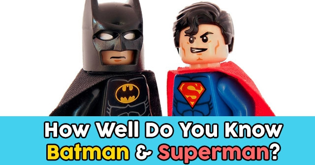 How Well Do You Know Batman & Superman?