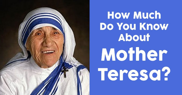 How Much Do You Know About Mother Teresa?