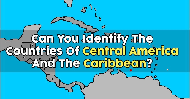 Can You Identify The Countries Of Central America And The Caribbean?