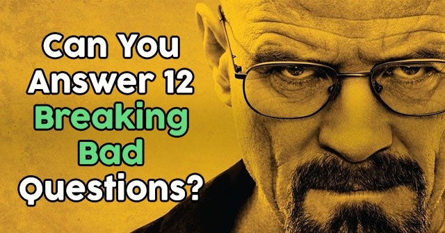 Can You Answer 12 Breaking Bad Questions?