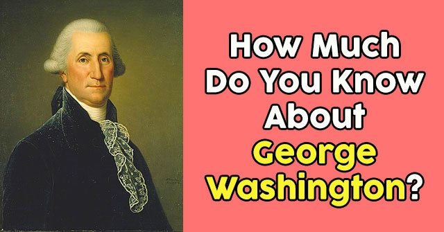How Much Do You Know About George Washington?