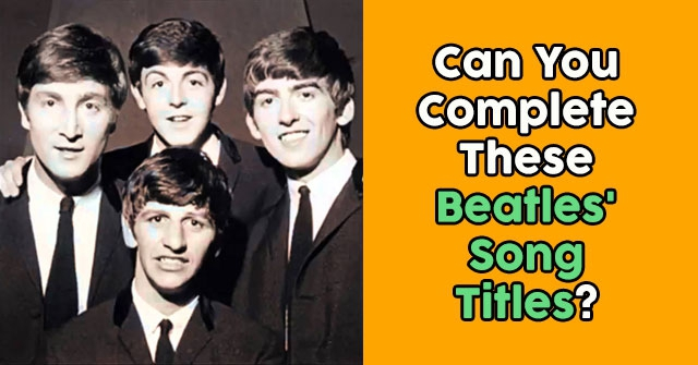 Can You Complete These Beatles' Song Titles?