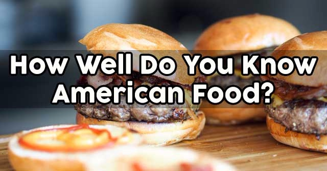 How Well Do You Know American Food?