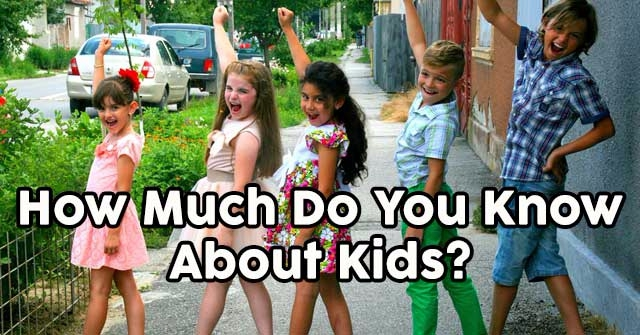 How Much Do You Know About Kids?