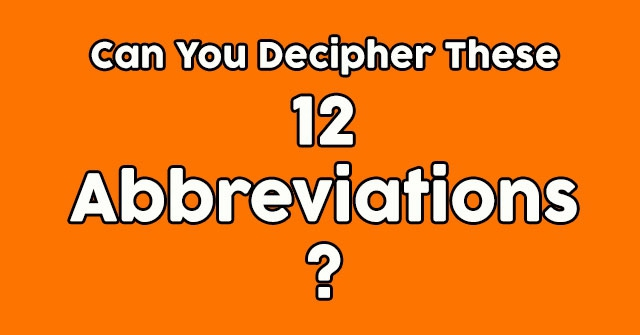 Can You Decipher These 12 Abbreviations?