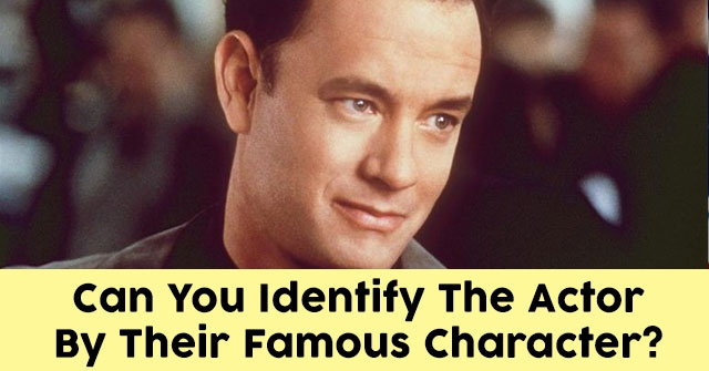 Can You Identify The Actor By Their Famous Character?