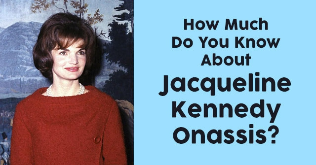 How Much Do You Know About Jacqueline Kennedy Onassis?