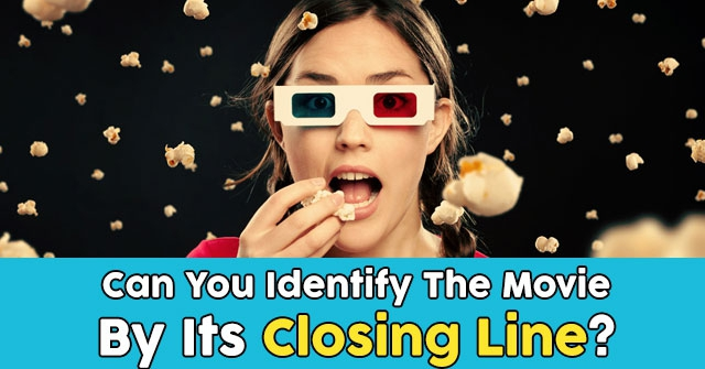 Can You Identify The Movie By Its Closing Line?