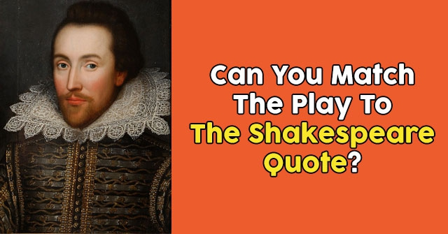 Can You Match The Play To The Shakespeare Quote?