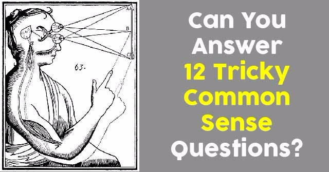 Common Sense Questions Can You Answer 12 Tric...