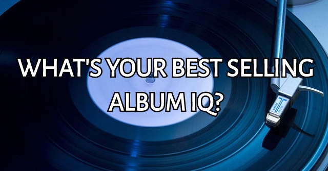 What's Your Best Selling Album IQ?