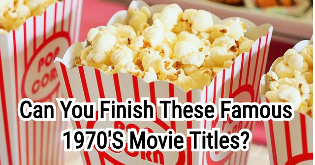 Can You Finish These Famous 1970'S Movie Titles?