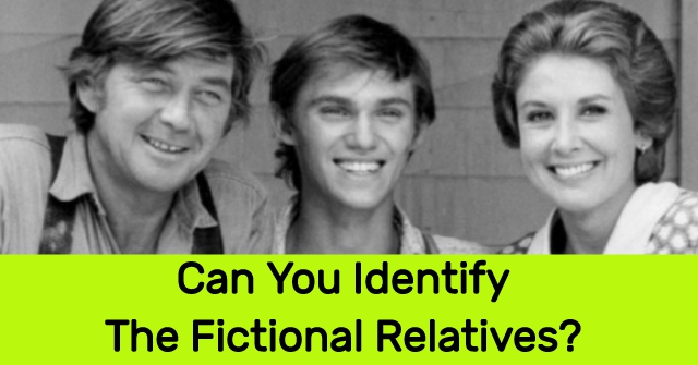 Can You Identify The Fictional Relatives?