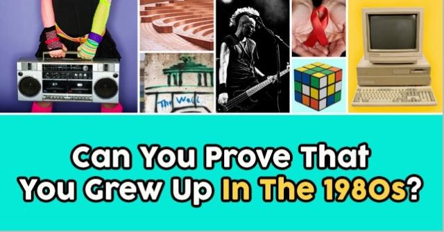 Can You Prove That You Grew Up In The 1980S?
