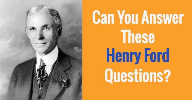 Can You Answer These Henry Ford Questions?