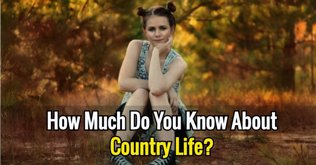 How Much Do You Know About Country Life?