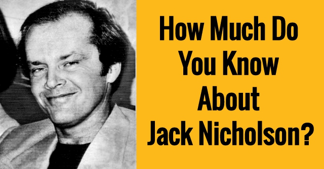 How Much Do You Know About Jack Nicholson?