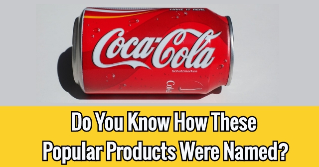 Do You Know How These Popular Products Were Named?
