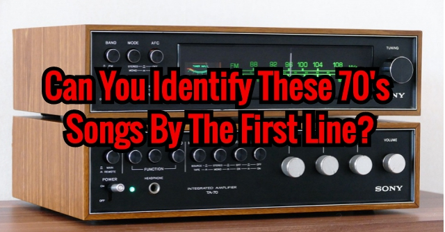 Can You Identify These 70'S Songs By The First Line?