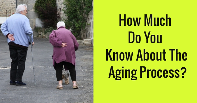 How Much Do You Know About The Aging Process?