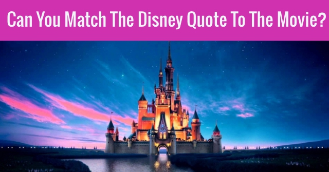 Can You Match The Disney Quote To The Movie?