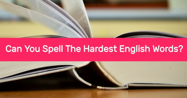 Can You Spell The Hardest English Words?