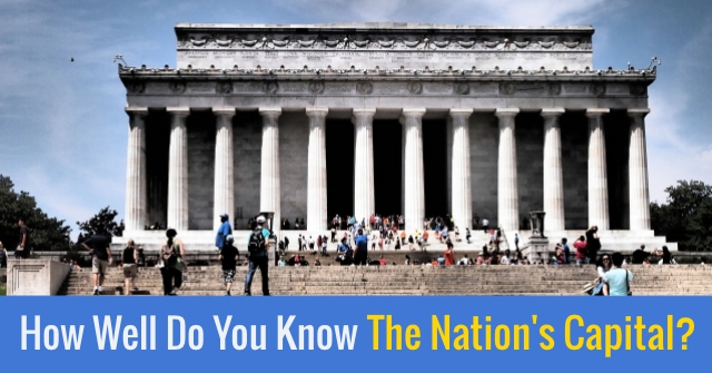 How Well Do You Know The Nation's Capital?
