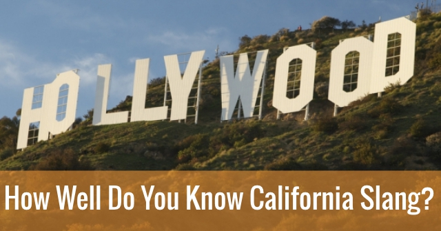 How Well Do You Know California Slang?