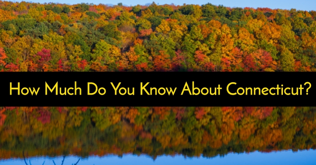 How Much Do You Know About Connecticut?