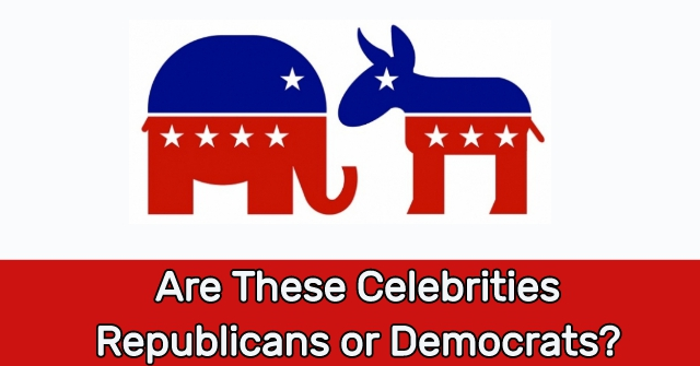 Are These Celebrities Republicans or Democrats?