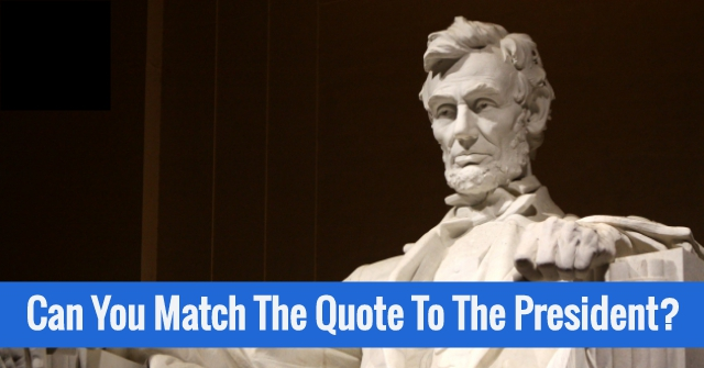 Can You Match The Quote To The President?